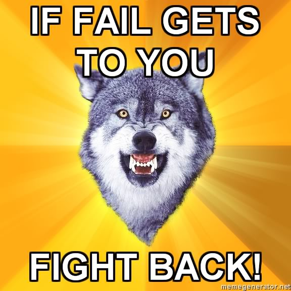Courage-Wolf-IF-FAIL-GETS-TO-YOU-FI